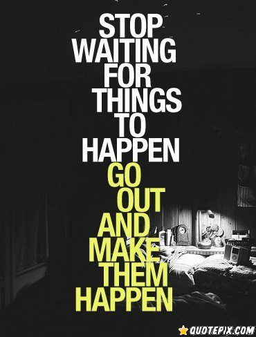 Stop Waiting :)